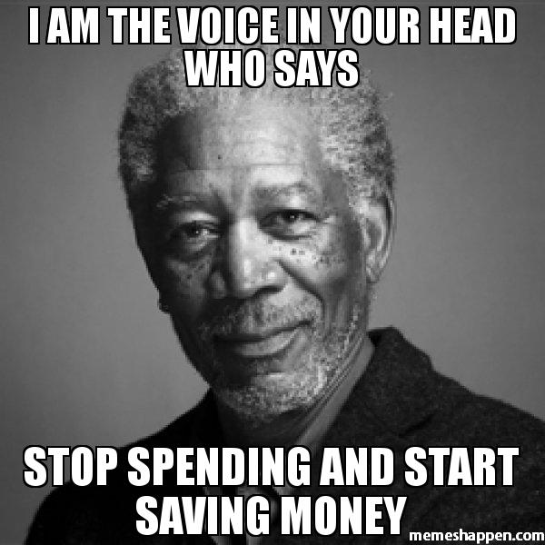 I-am-the-voice-in-your-head-who-says-stop-spending-and-start-saving-money-meme-51748